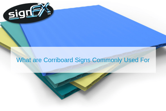 What are Corriboard Signs Commonly Used For